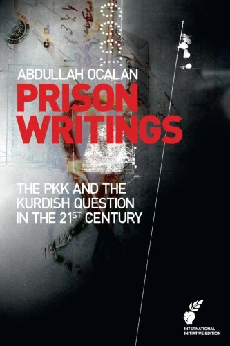 Prison Writings II: The PKK and the Kurdish Question in the 21st Century Abdullah Öcalan