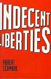 Indecent Liberties, Robert Schmuhl, 0268012164