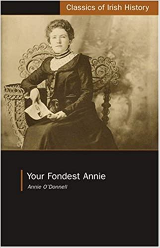 Your Fondest Annie: Letters from Annie O'Donnell to James P. Phelan 1901-1904 (Classics of Irish History)