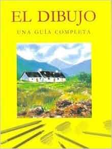 El Dibujo: Una Guia Completa (Spanish Edition): Angela Gair