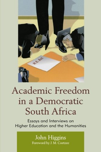 Academic Freedom in a Democratic South Africa: Essays and Interviews on Higher Education and the Humanities