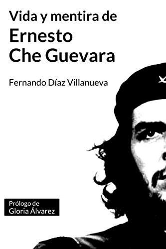 """Vida y mentira de Ernesto """"Che"""" Guevara (Spanish Edition) [Fernando Diaz Villanueva] (Tapa Blanda)"""