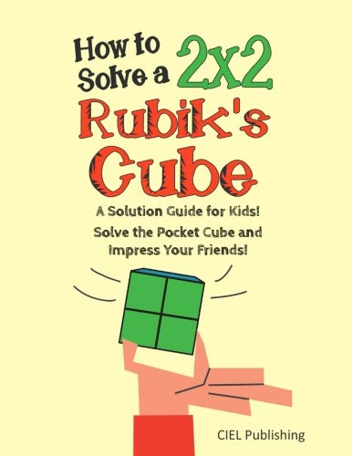How to Solve a 2x2 Rubik's Cube: A Solution Guide for Kids! Solve the Pocket Cube and Impress Your Friends!