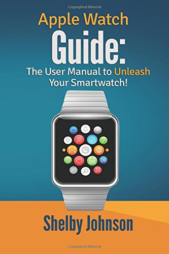 Apple Watch Guide: The User Manual to Unleash Your Smartwatch ...