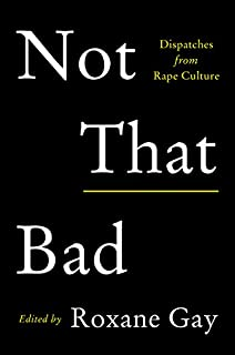 Book Cover: Not That Bad: Dispatches from Rape Culture