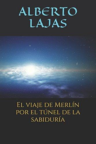 El viaje de Merlin por el tunel de la sabiduria (Spanish Edition) [ALBERTO LAJAS] (Tapa Blanda)