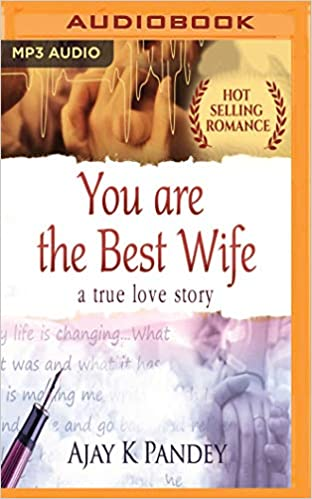 You Are The Best Wife A True Love Story Ajay K Pandey Shlok