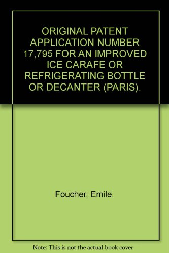 Cambridge Decanter (ORIGINAL PATENT APPLICATION NUMBER 17,795 FOR AN IMPROVED ICE CARAFE OR REFRIGERATING BOTTLE OR DECANTER (PARIS).)