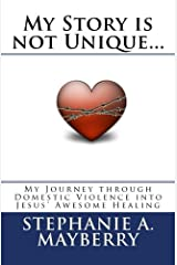 My Story is not Unique...: My Journey through Domestic Violence into God's Awesome Healing Paperback