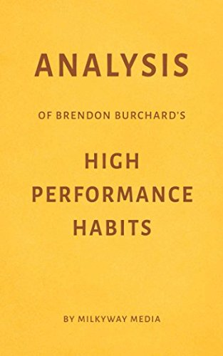 Analysis of Brendon Burchards High Performance Habits by Milkyway Media