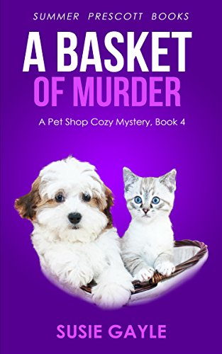 (A Basket of Murder: A Pet Shop Cozy Mystery (Pet Shop Cozy Mysteries Book 4))