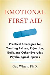 By Guy Winch Ph.D. Emotional First Aid: Practical Strategies for Treating Failure, Rejection, Guilt, and Other Everyday (1st Edition)