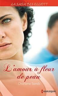 La saga des Elliott, tome 6 : L'amour à fleur de peau par Charlene Sands
