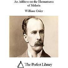 An Address on the Hæmatozoa of Malaria (English Edition)