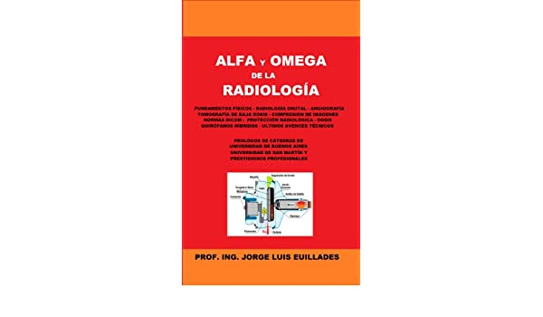 Alfa y Omega de la Radiología (Spanish Edition) - Kindle edition by Jorge Luis Euillades. Professional & Technical Kindle eBooks @ Amazon.com.