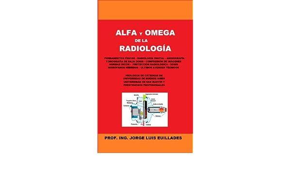 Alfa y Omega de la Radiología eBook: Jorge Luis Euillades: Amazon.es: Tienda Kindle