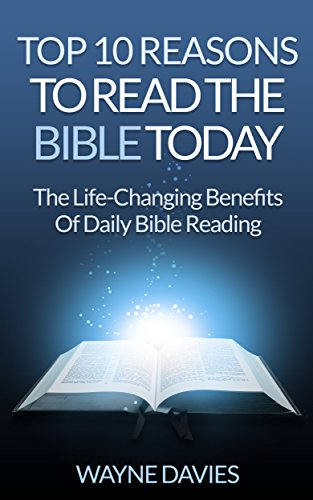 Top 10 Reasons to Read the Bible Today: The Life-Changing Benefits of Daily Bible Reading (Top 10 Bible Study Series Book 1)
