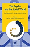 img - for The Psyche and the Social World: Developments in Group-Analytic Theory (International Library of Group Analysis) book / textbook / text book