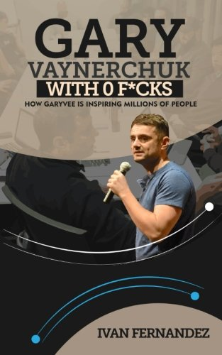 Gary Vaynerchuk With 0 F*cks: How GaryVee is Inspiring Millions of People