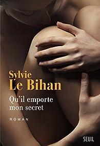 Qu'il emporte mon secret par Sylvie Le Bihan