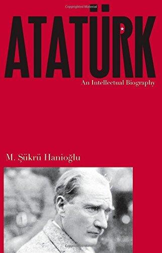 Download By M. SǬkrǬ Hanioglu AtatǬrk: An Intellectual Biography [Paperback] PDF