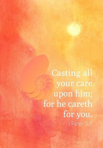 Casting all your care upon him for he careth for you - 1 Peter 5