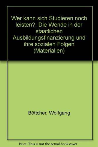 Wer kann sich Studieren noch leisten?: Die Wende in der staatlichen Ausbildungsfinanzierung und ihre sozialen Folgen (Materialien) (German Edition)