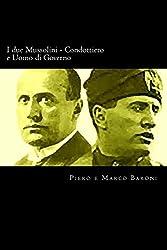 I due Mussolini - Condottiero e Uomo di Governo