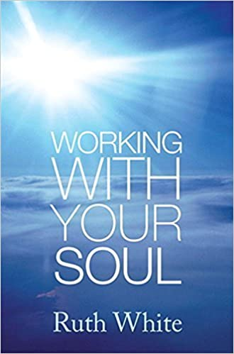 Book Working with Your Soul by Ruth White (2007-08-02)