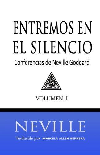 Entremos en el Silencio: Coleccion con las Conferencias de Neville Goddard (Spanish Edition) [Neville Goddard - Marcela Allen Herrera] (Tapa Blanda)