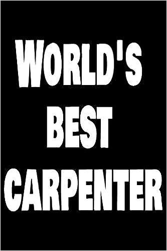 World's Best Carpenter: Funny Handyman Journal For