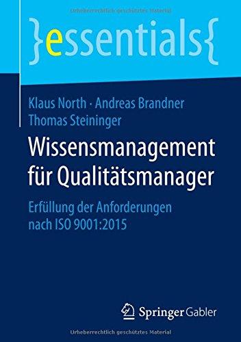 Wissensmanagement für Qualitätsmanager: Erfüllung der Anforderungen nach ISO 9001:2015 (essentials) Taschenbuch – 6. Januar 2016 Klaus North Andreas Brandner Thomas Steininger Springer Gabler