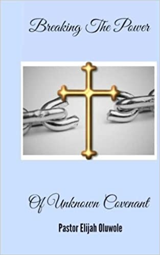 Breaking The Power Of Unknown Covenant (True Deliverance) (Volume 2