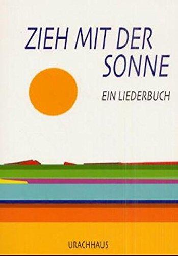 Zieh mit der Sonne: Ein Liederbuch