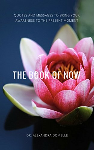 The Book of Now: Quotes and messages to bring your awareness to the present moment