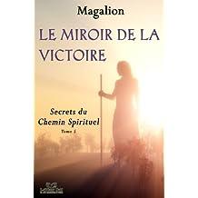 Le miroir de la Victoire.: Secrets du Chemin Spirituel. (Spiritualité vivante t. 4) (French Edition)