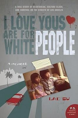 BY Su, Lac ( Author ) [{ I Love Yous Are for White People: A Memoir By Su, Lac ( Author ) May - 12- 2009 ( Paperback ) } ]