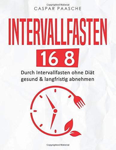 Intervallfasten 16 8: Durch Intervallfasten ohne Diät gesund & langfristig abneh