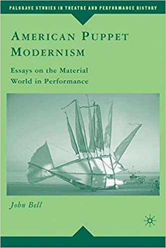 american puppet modernism essays on the material world in  american puppet modernism essays on the material world in performance palgrave studies in theatre and performance history 2008th edition