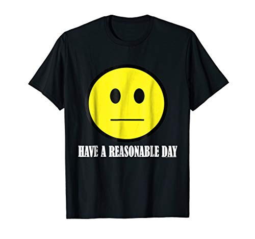 - Have A Reasonable Day Straight Face Logic Philosophy T-Shirt