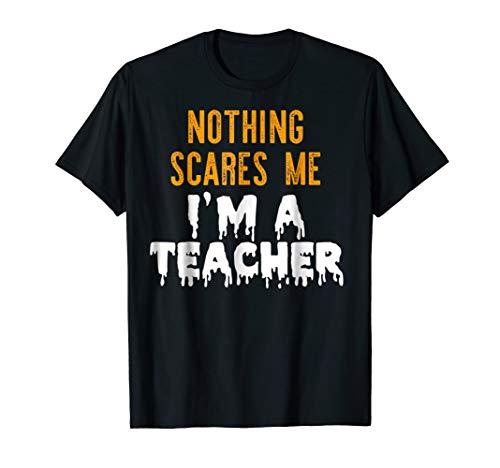 NOTHING SCARES ME I'M A TEACHER T-Shirt Funny Halloween Meme ()