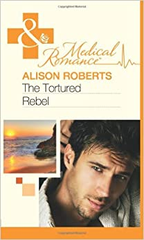 Book The Tortured Rebel (Mills & Boon Medical) by Alison Roberts (2011-08-05)