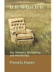 It Is What It Is: One Woman's Wanderings and Wonderings