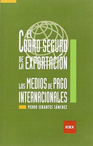 El cobro seguro de la exportación: Los medios de pago internacionales (Manual) por Serantes Sánchez, Pedro