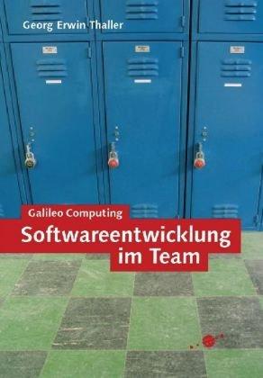 Softwareentwicklung im Team: Erfolgreiche Planung und Durchführung von IT-Projekten (Galileo Computing)