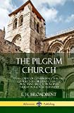 img - for The Pilgrim Church: An Account of Continuance Through Centuries of Christian Churches Practising Biblical Principles Taught in the New Testament (Hardcover) book / textbook / text book