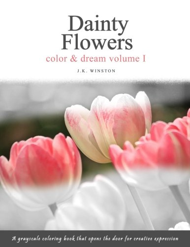 Dainty Flowers, Color & Dream - A Grayscale Coloring Book