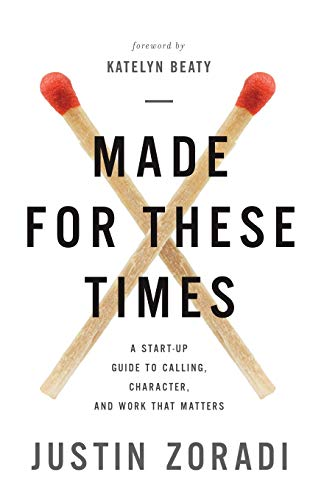 Made for These Times: A Start-Up Guide to Calling, Character, and Work That Matters (Time Magazine Worst Person Of The Year)
