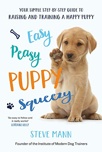 Easy Peasy Puppy Squeezy: Your simple step-by-step guide to raising and training a happy puppy or dog por Steve Mann