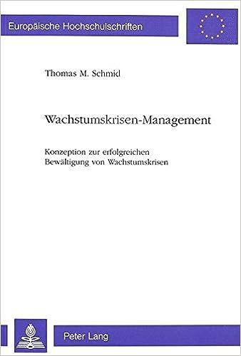 Wachstumskrisen-Management: Konzeption Zur Erfolgreichen Bewaeltigung Von Wachstumskrisen (Europaeische Hochschulschriften / European University Studie)